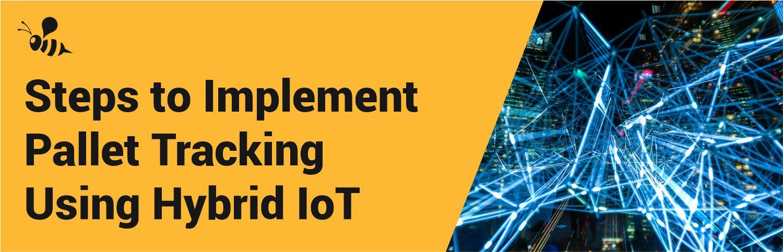 Pallet Tracking Using Hybrid IoT